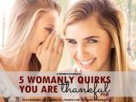 5 Womanly Quirks that make me Thankful