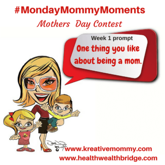 One thing you like about being a mom #MondayMommyMoments Prompt