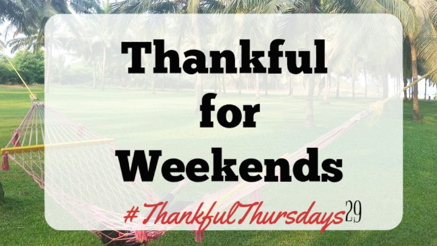 Thankful for weekends