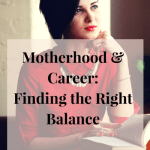 Motherhood & Career:Finding the Right Balance #Internationaldayofthegirlchild