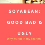 Soyabean,Good Bad  & Ugly:10 Truths Why it's Not in my Kitchen