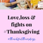Love,Loss  & Fights on #Thanksgiving2017 #ThankfulThursdays