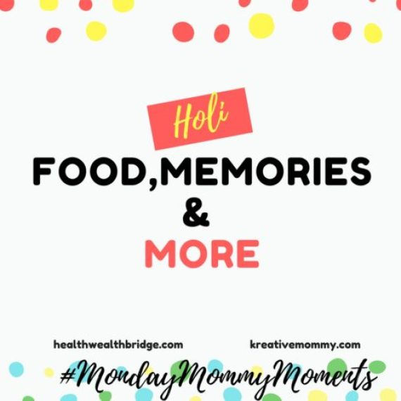 MondayMommyMoments Holi:Food Memories and More