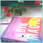 BIG MAGIC by Elizabeth Gilbert:Summary & Review