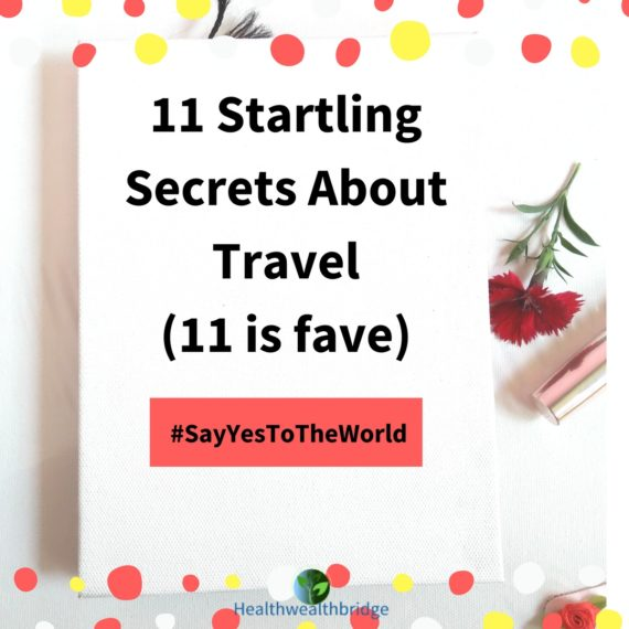 11 Startling Secrets about Travel #SayYesToTheWorld