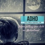 ADHD:Before putting your child on Medications(Most important is number 9 )