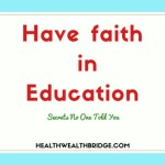 Have Faith in Education:Secrets No One Told You