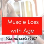 Muscle Loss with Age: Can we control it?