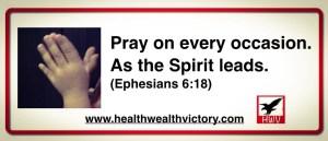 Pray on every occasion Ephesians 6:18