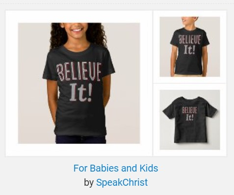 Believe It! Mechandise Collections for Kids and Babies by SpeakChrist Zazzle