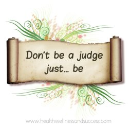 Don't be a Judge, Just... be