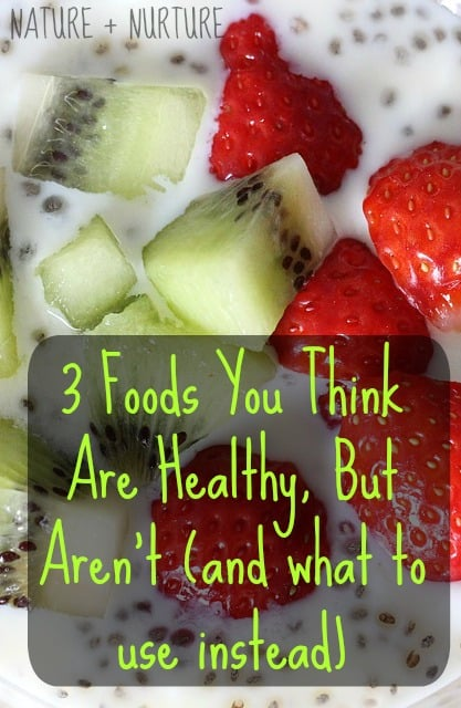 3 Foods You Think Are Healthy, But Aren't (and what to use instead)