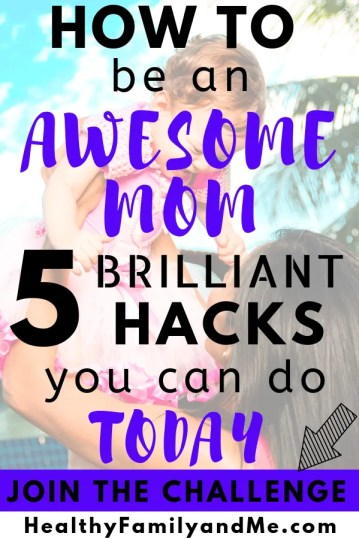 Want to know how to be an awesome mom. it is super easy with these 5 brilliant parenting hacks. check it out #parenting #parentingtips #howtobeagoodmom