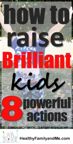 how to raise brilliant kids. 8 powerful actions shared. read now! #brilliantchild #kidslearning #parenting #smartkids #cleverchild #homeschooling #parentingtips