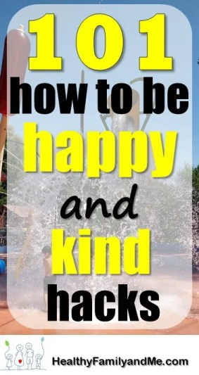 How to be Happy, discover 101 awesome hacks to be a happy and kind family. Click now to read. #howtobehappy #happyfamily #kindfamily #happiness #kindness