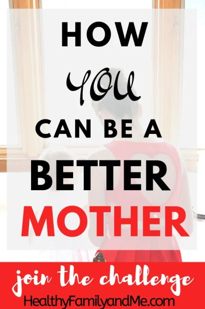 how you can be a a better mom. join the awesome parent challenge for great parenting tips #parentingtips #parentingadvice #beagoodmom