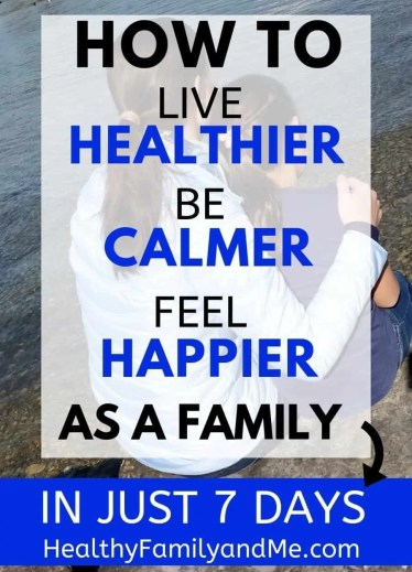 Healthier family challenge. how to live healthier, be calmer and feel happier as a family. A healthy family lifestyle with healthy living, clean eating, healthy family habits and mom life tips. #healthliving #momlife #healthyfamily #healthyliving #cleaneating #healthyfamilytips