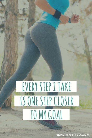 Every step I take, is one step closer to my goal. Weight loss affirmation. Fit woman running.
