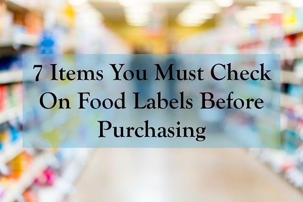 7 Items You Must Check On Food Labels Before Purchasing