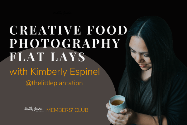 Creative Food Photography Flat Lays with Kimberly Espinel - Healthy Goodies by Lucia Members' Club