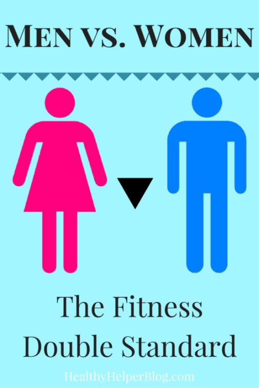 Men vs. Women: The Fitness Double Standard | Healthy Helper @Healthy_Helper A discussion on the double standards that exist between men and women when it comes to fitness, diet, and lifestyle.