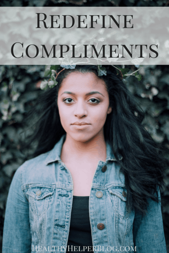 Redefine Compliments | Healthy Helper @Healthy_Helper A new take on giving and receiving compliments. Look beyond the exterior next time you want to give praise to someone in your life...whether it's a stranger or a close friend!