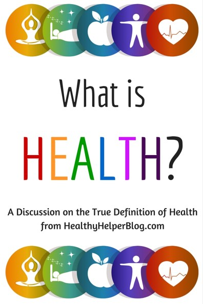 What is Health? A discussion on the definition of this complicated topic from @Healthy_Helper http://healthyhelperblog.com?utm_source=utm_source%3DPinterest&utm_medium=utm_medium%3Dsocialmedia&utm_campaign=utm_campaign%3Dblogpost