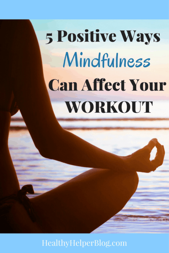 5 Positive Ways Mindfulness Can Affect Your Workout | Healthy Helper @Healthy_Helper Think mindfulness and exercise don't go together? Think again! Incorporate mindfulness into your daily exercise sessions and see your workouts transform! Better, stronger, faster with just a little more mind-body connection.
