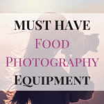 My MUST HAVE Food Photography Equipment