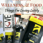 Health, Wellness, and Food: Things I'm Loving Lately