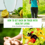 How to Get Back on Track with Healthy Living