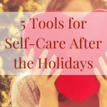 5 Tools for Self-Care After the Holidays