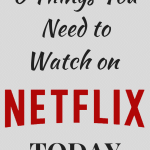 6 Things You Need to Watch on Netflix