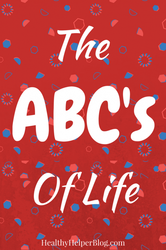 The ABC's of Life | Healthy Helper @Healthy_Helper A guide to living your best life possible based on the letters of the alphabet!