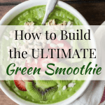 How to Build the ULTIMATE Green Smoothie