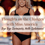 Thoughts on the Changes with Miss America: Bye Bye Swimsuits, Hello Substance!