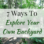 "7 Ways to ""Explore Your Own Backyard"""