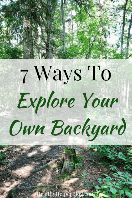 7 Ways to Explore Your Own Backyard | Healthy Helper A simple guide to staying active and on the move while exploring your own hometown!