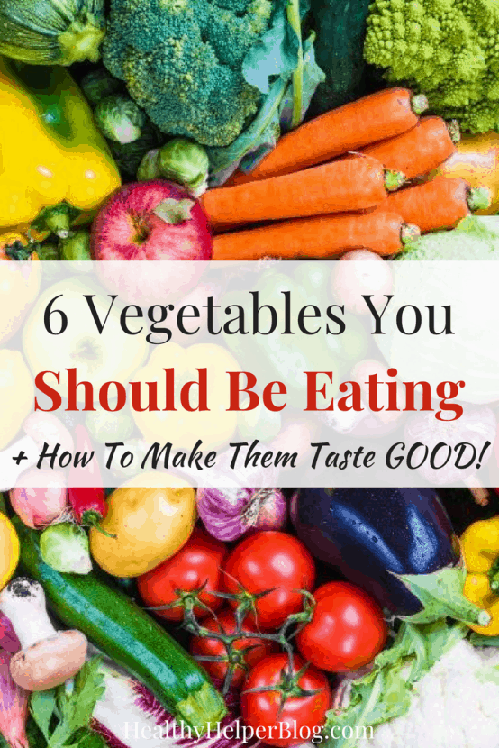 6 Vegetables You Should Be Eating [+ How to Make Them Taste GOOD!] | Healthy Helper A helpful guide on which vegetables you should be including in your daily diet and how to prepare them so they actually taste GOOD.