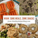 WIAW: Some Meals, Some Snacks