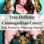 Tess Holliday Cosmo Cover: Body Positivity or Promoting Obesity? | Healthy Helper A discussion on whether featuring morbidly obese people on magazine covers promotes body diversity or unhealthy lifestyle habits.