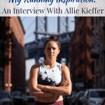 My Running Inspiration: An Interview With Allie Kieffer