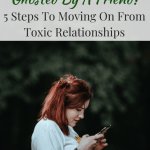 Ghosted By A Friend? 5 Steps To Moving On From Toxic Relationships