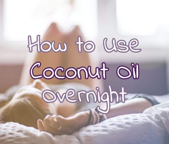 How to Use Coconut Oil Overnight