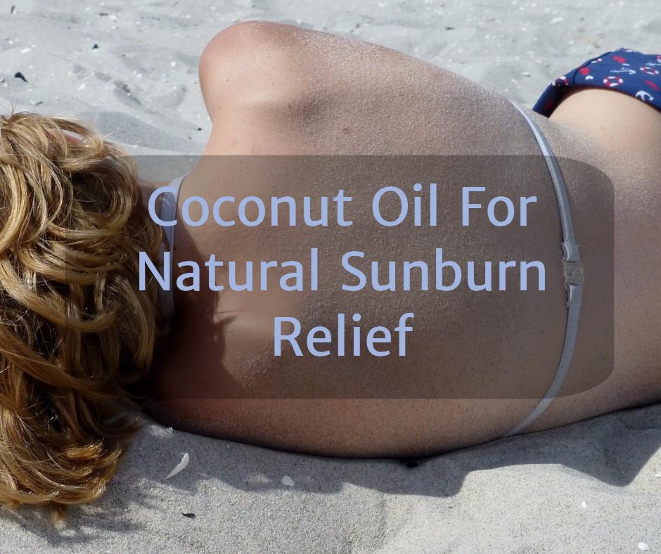Coconut Oil For Natural Sunburn Relief