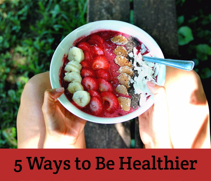 5 Steps to Being Healthier
