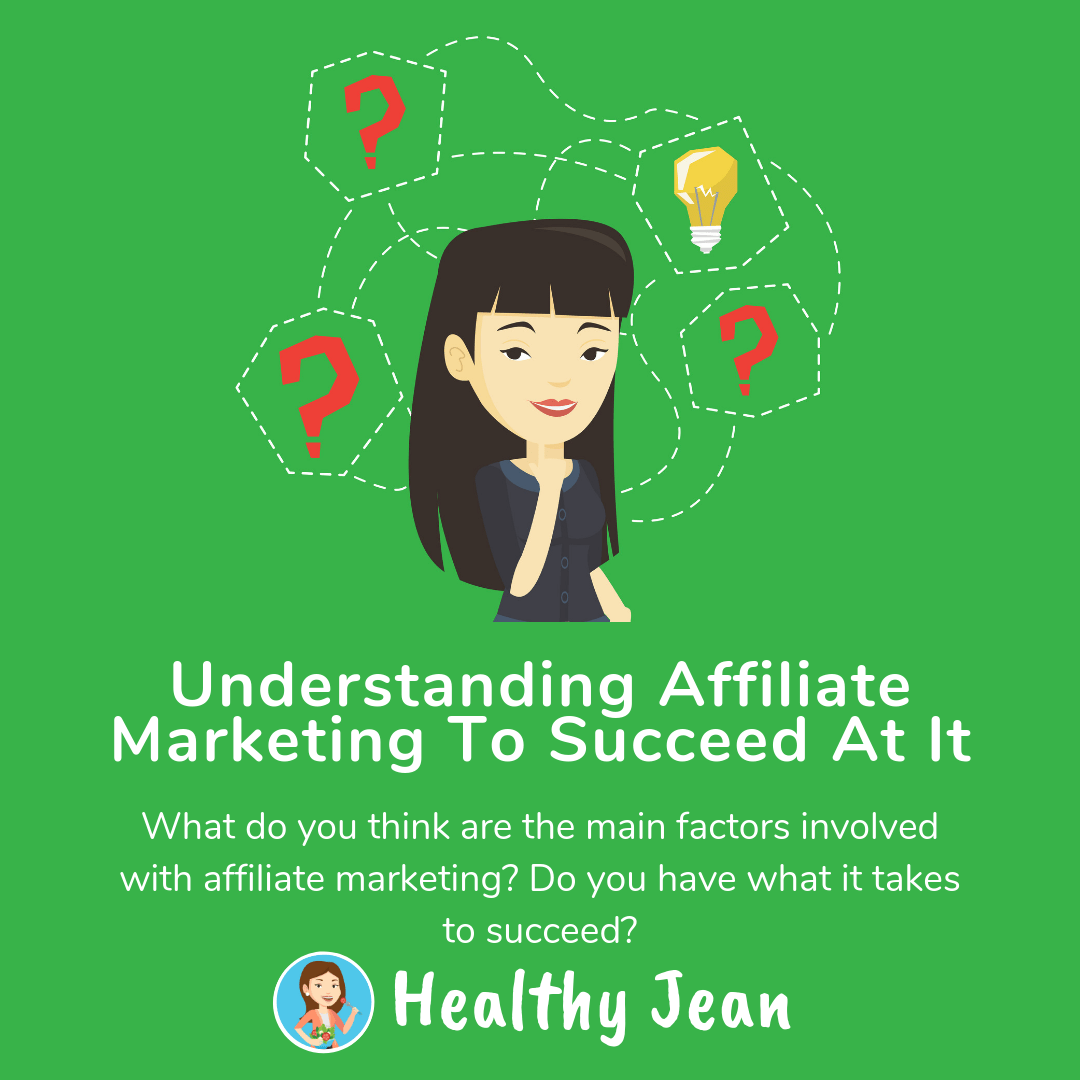 Understanding Affiliate Marketing To Succeed At It