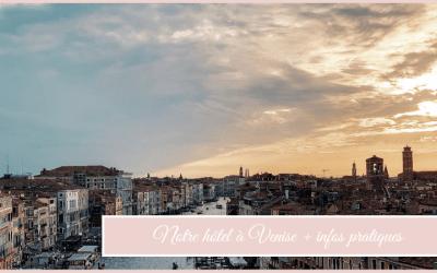 Notre hôtel à Venise + infos pratiques