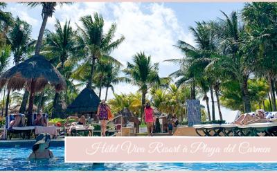 Hôtel Viva Resort à Playa del Carmen : notre retour d'expérience