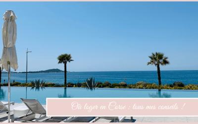 Où loger en Corse ? Tous mes conseils !